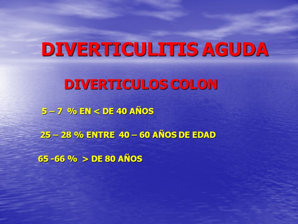 DIVERTICULITIS AGUDA DIVERTICULOS COLON 5 – 7 % EN < DE 40 AÑOS