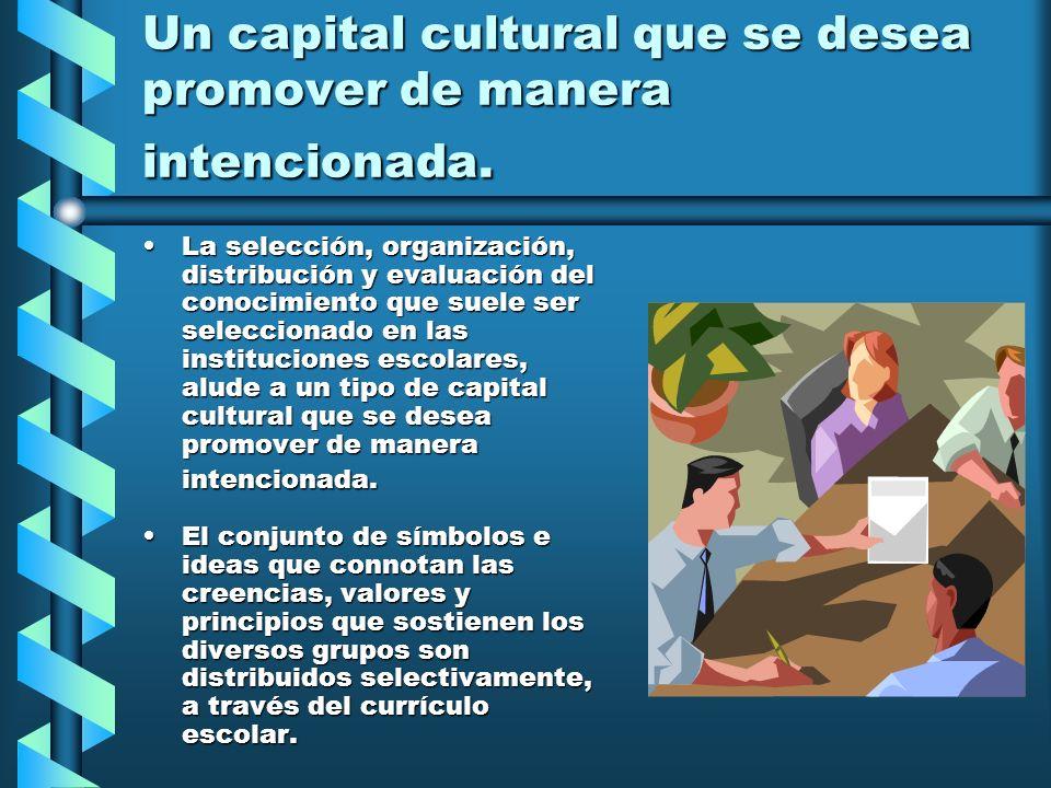 Un capital cultural que se desea promover de manera intencionada.