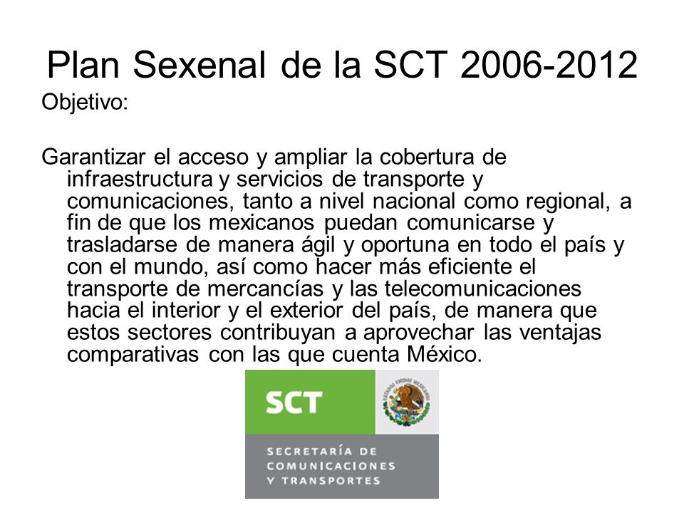 Plan Sexenal de la SCT 2006-2012 Objetivo: