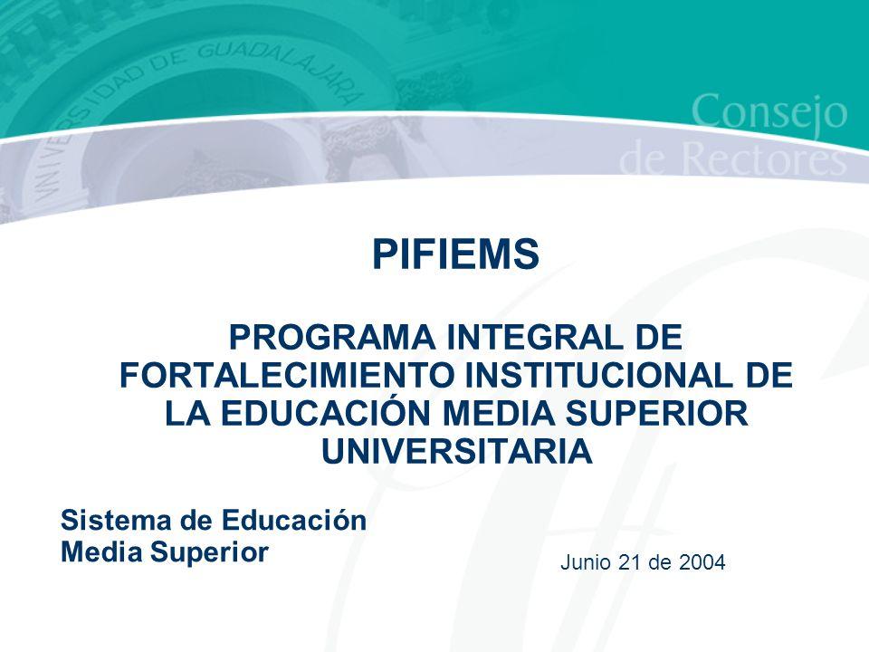PIFIEMS PROGRAMA INTEGRAL DE FORTALECIMIENTO INSTITUCIONAL DE LA EDUCACIÓN MEDIA SUPERIOR UNIVERSITARIA