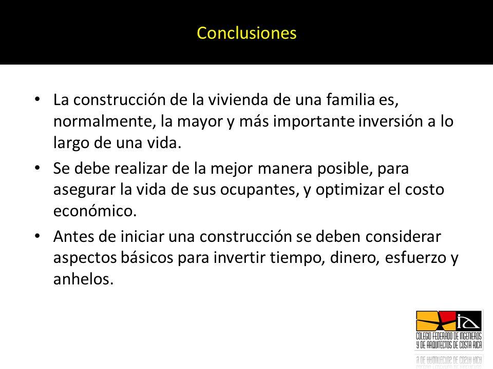 Conclusiones La construcción de la vivienda de una familia es, normalmente, la mayor y más importante inversión a lo largo de una vida.
