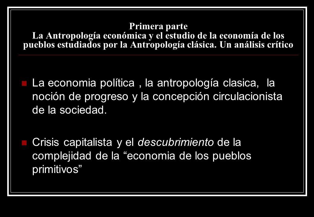 Primera parte La Antropología económica y el estudio de la economía de los pueblos estudiados por la Antropología clásica. Un análisis crítico