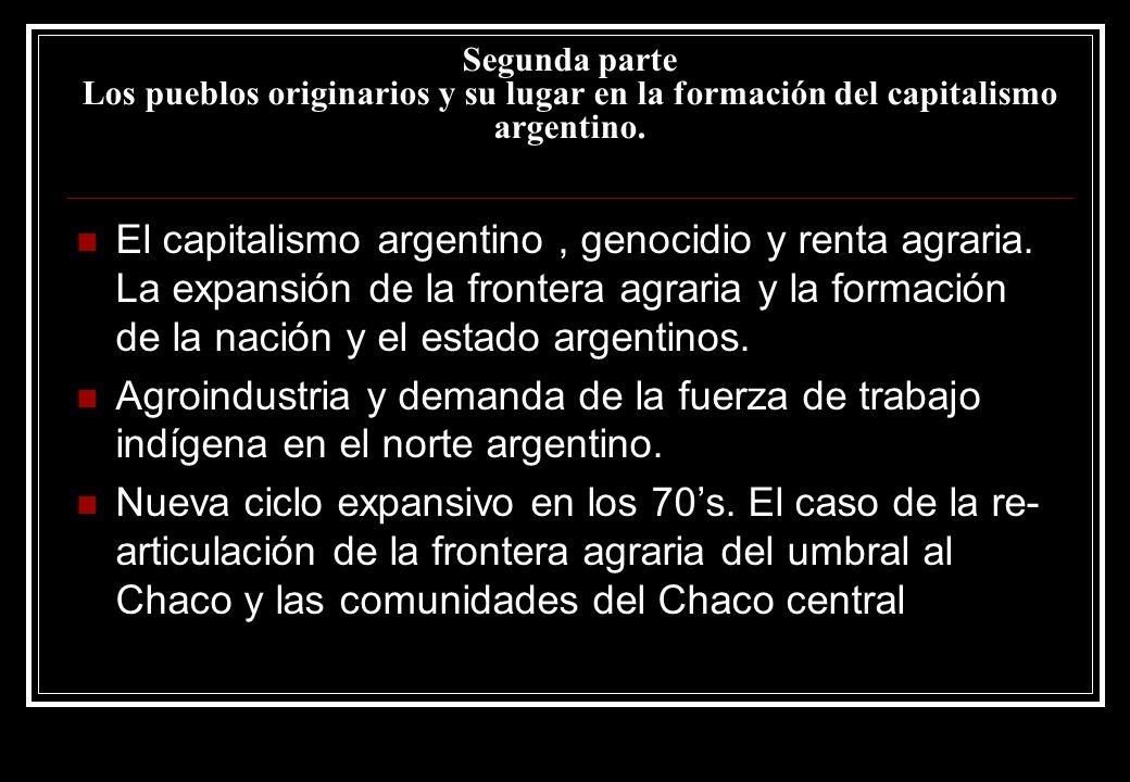 Segunda parte Los pueblos originarios y su lugar en la formación del capitalismo argentino.