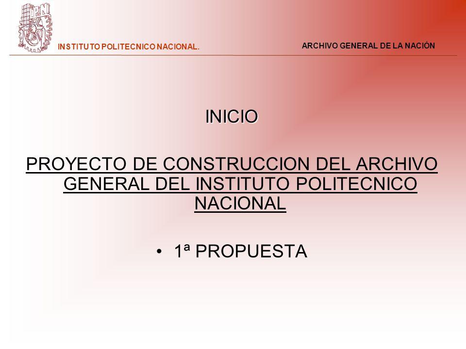 INICIO PROYECTO DE CONSTRUCCION DEL ARCHIVO GENERAL DEL INSTITUTO POLITECNICO NACIONAL 1ª PROPUESTA