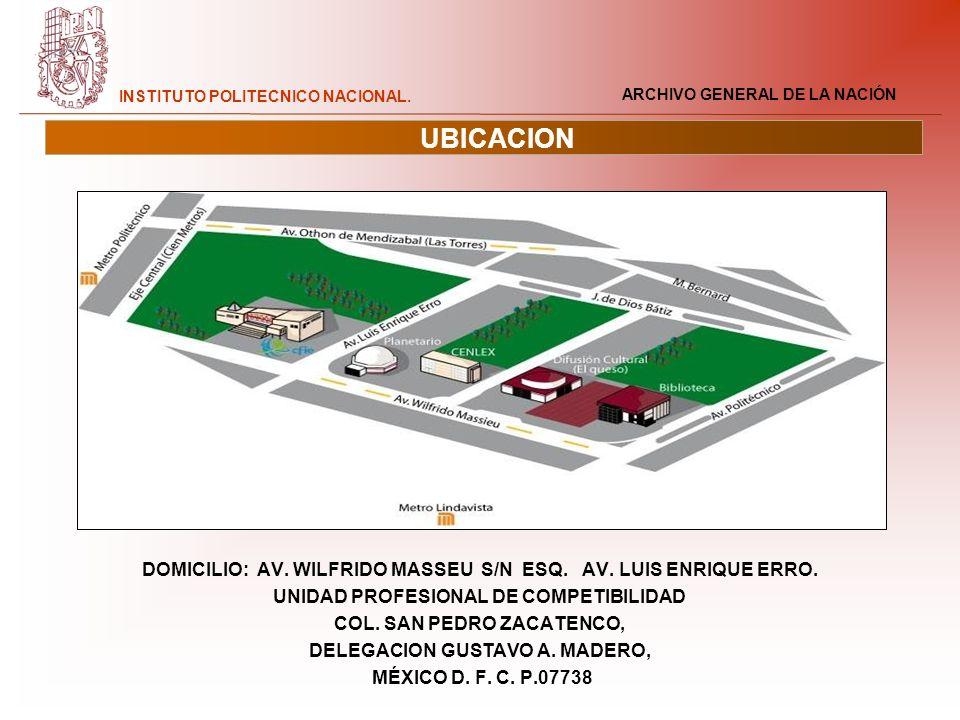 UBICACION DOMICILIO: AV. WILFRIDO MASSEU S/N ESQ. AV. LUIS ENRIQUE ERRO. UNIDAD PROFESIONAL DE COMPETIBILIDAD.