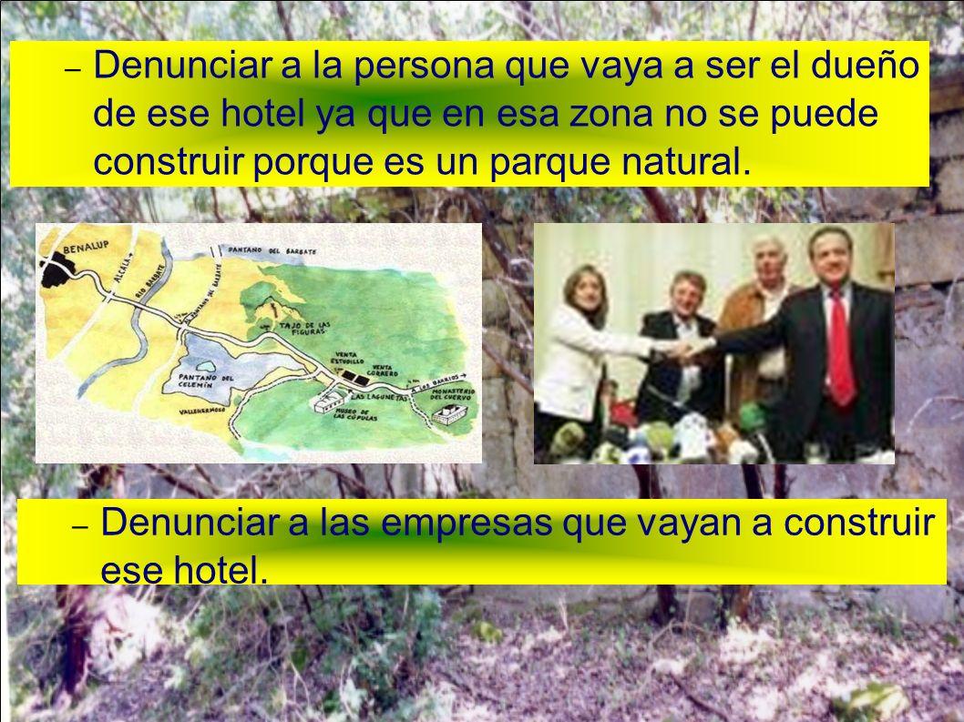 Denunciar a la persona que vaya a ser el dueño de ese hotel ya que en esa zona no se puede construir porque es un parque natural.