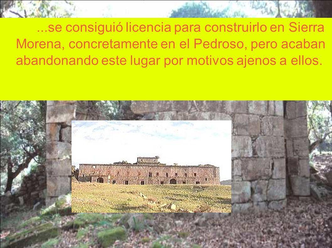 ...se consiguió licencia para construirlo en Sierra Morena, concretamente en el Pedroso, pero acaban abandonando este lugar por motivos ajenos a ellos.