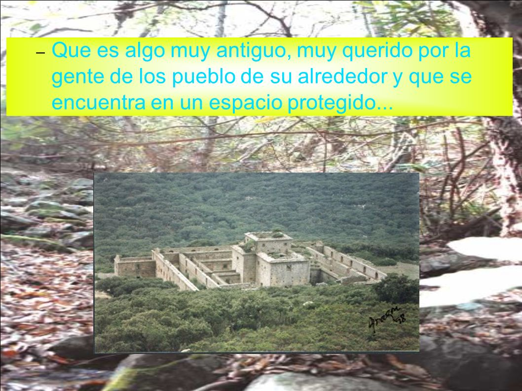 Que es algo muy antiguo, muy querido por la gente de los pueblo de su alrededor y que se encuentra en un espacio protegido...