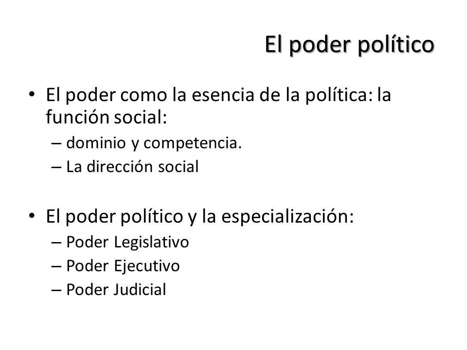 El poder político El poder como la esencia de la política: la función social: dominio y competencia.