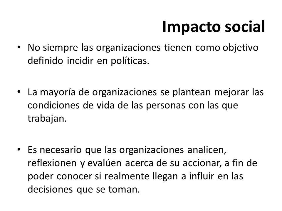 Impacto social No siempre las organizaciones tienen como objetivo definido incidir en políticas.