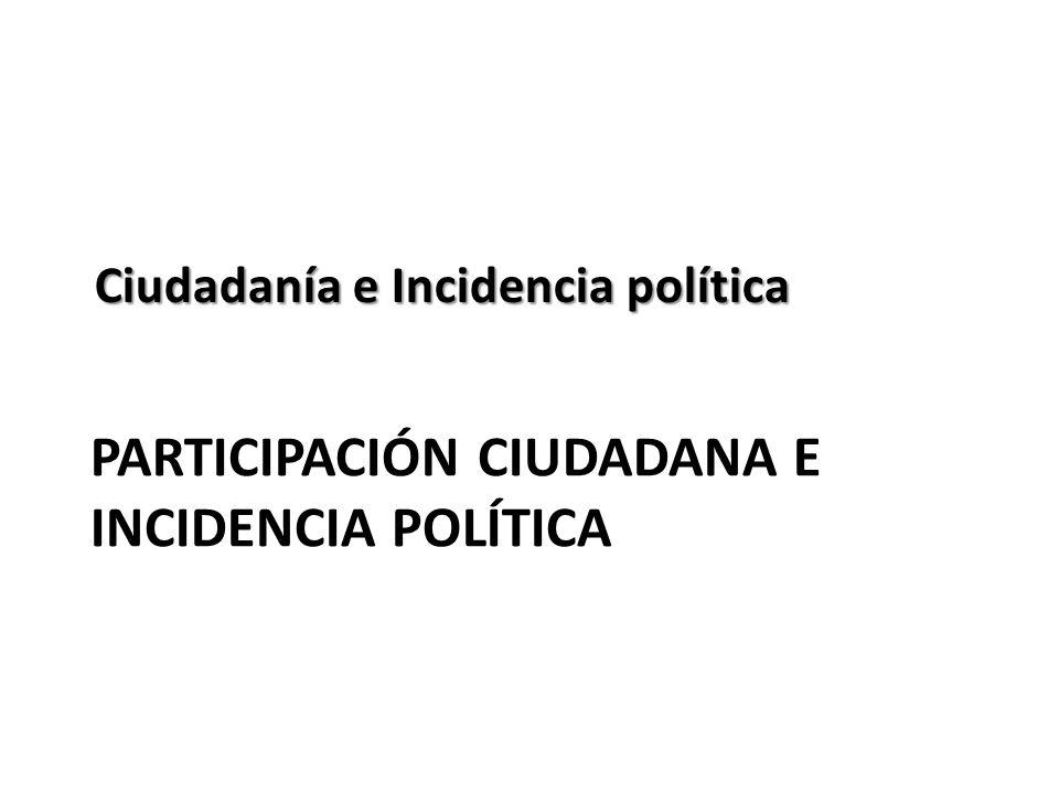 PARTICIPACIÓN CIUDADANA E INCIDENCIA POLÍTICA
