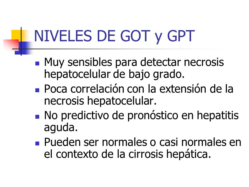 NIVELES DE GOT y GPTMuy sensibles para detectar necrosis hepatocelular de bajo grado.