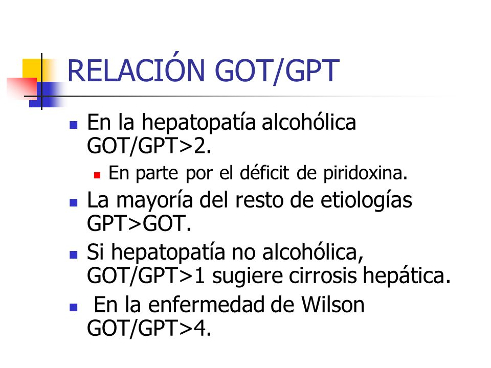 RELACIÓN GOT/GPT En la hepatopatía alcohólica GOT/GPT>2.