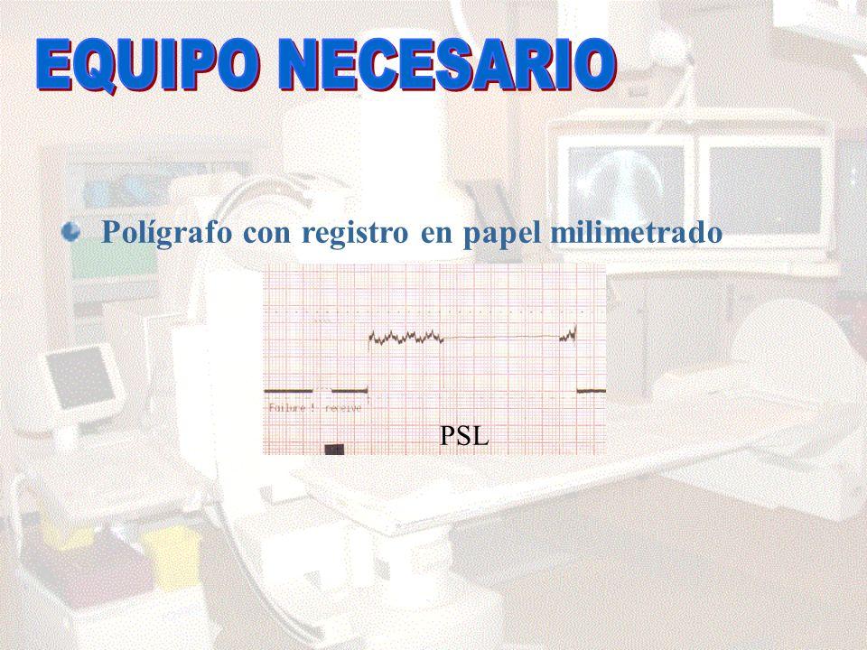 EQUIPO NECESARIO Polígrafo con registro en papel milimetrado PSL