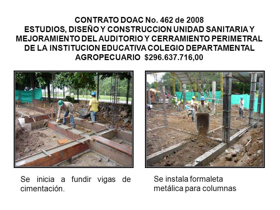 CONTRATO DOAC No. 462 de 2008 ESTUDIOS, DISEÑO Y CONSTRUCCION UNIDAD SANITARIA Y MEJORAMIENTO DEL AUDITORIO Y CERRAMIENTO PERIMETRAL DE LA INSTITUCION EDUCATIVA COLEGIO DEPARTAMENTAL AGROPECUARIO $296.637.716,00