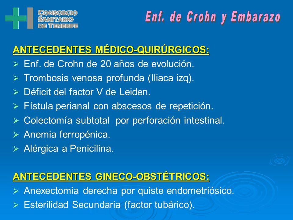 Enf. de Crohn y EmbarazoANTECEDENTES MÉDICO-QUIRÚRGICOS: Enf. de Crohn de 20 años de evolución. Trombosis venosa profunda (Iliaca izq).