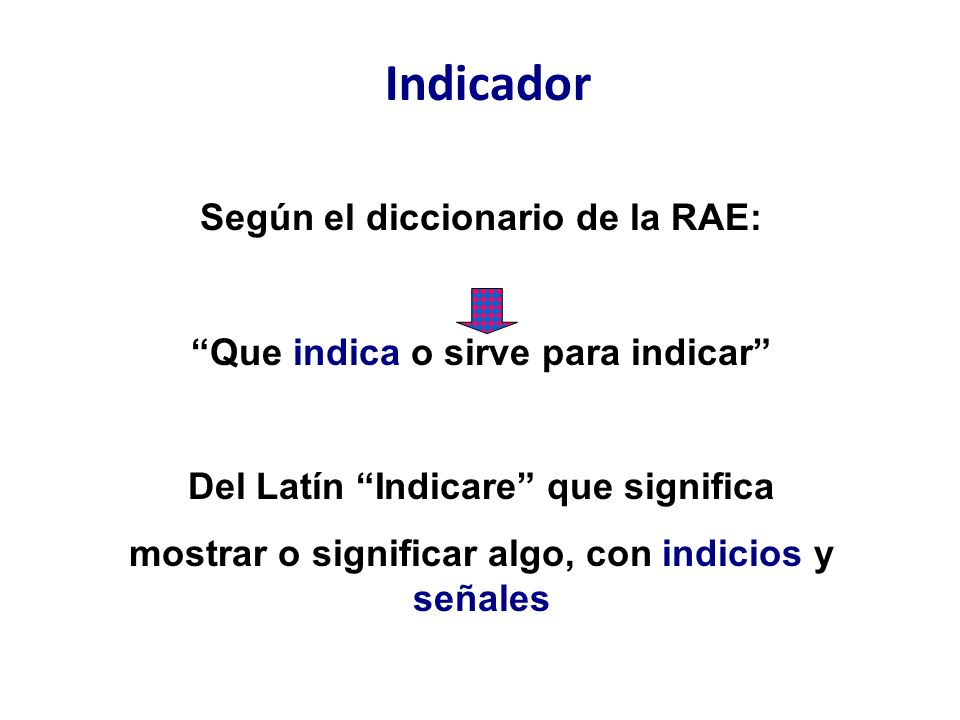 Indicador Según el diccionario de la RAE: