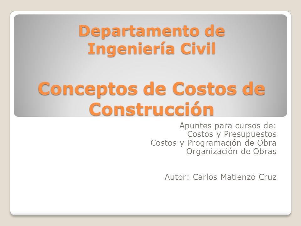 Departamento de Ingeniería Civil Conceptos de Costos de Construcción