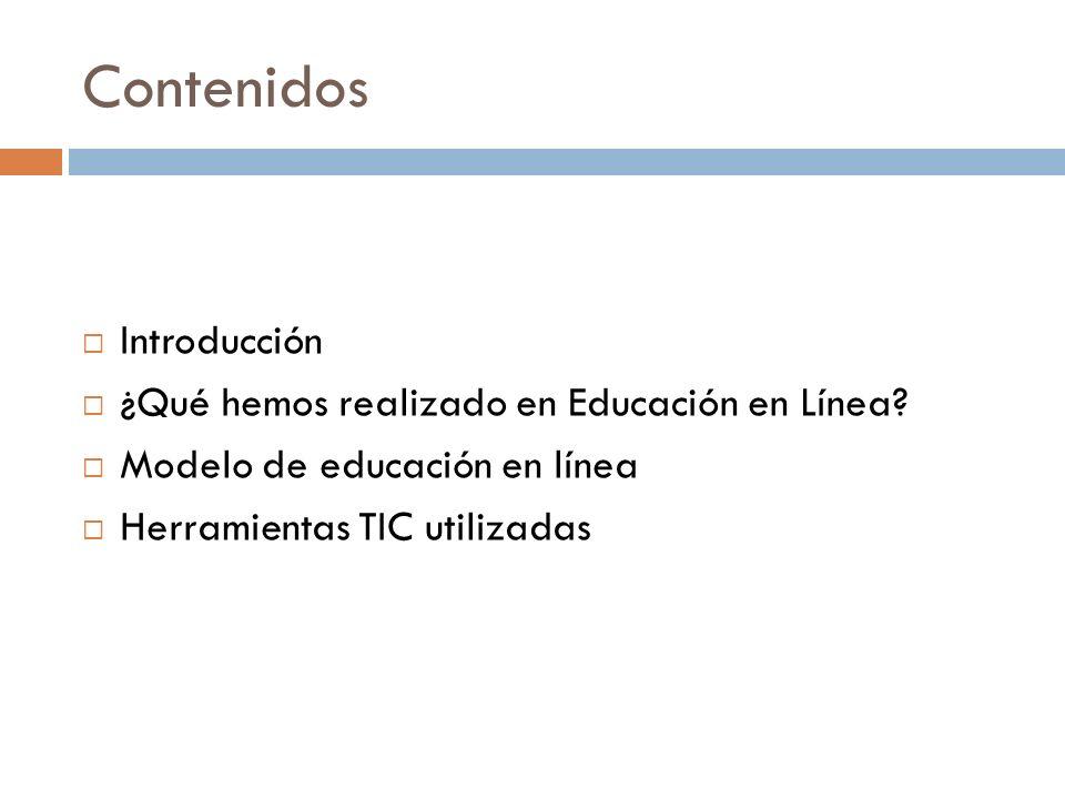 Contenidos Introducción ¿Qué hemos realizado en Educación en Línea