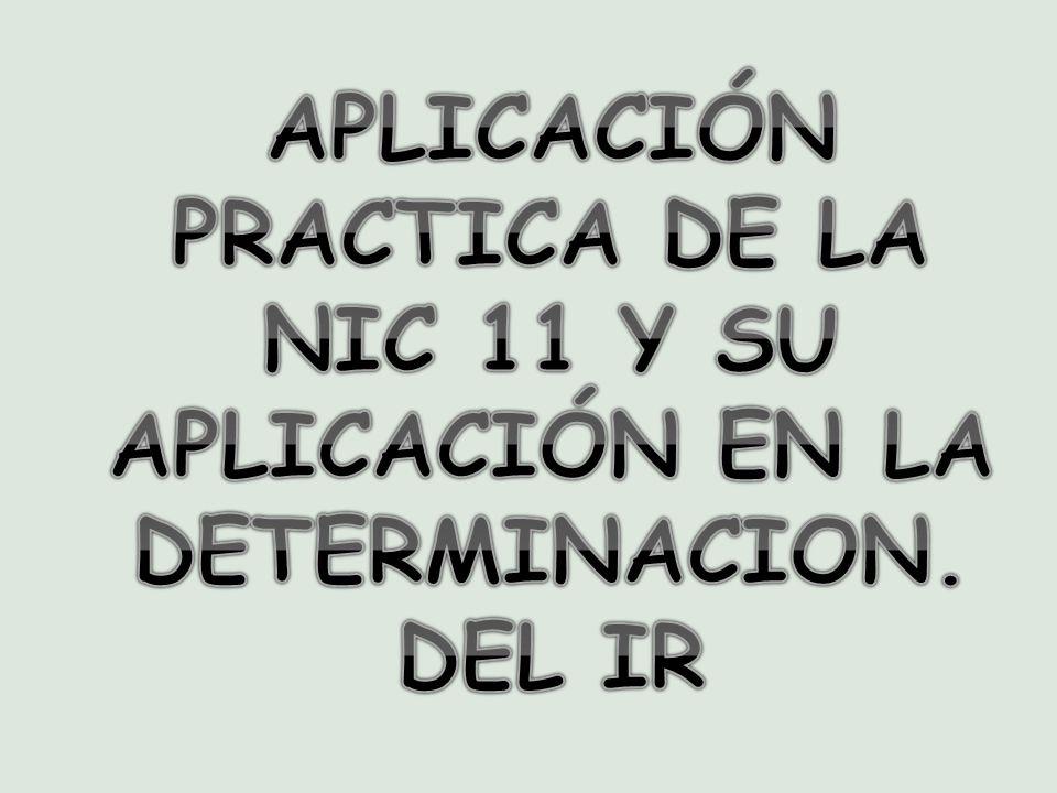 APLICACIÓN PRACTICA DE LA NIC 11 Y SU APLICACIÓN EN LA DETERMINACION