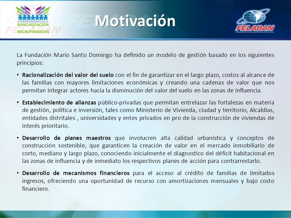 Motivación La Fundación Mario Santo Domingo ha definido un modelo de gestión basado en los siguientes principios: