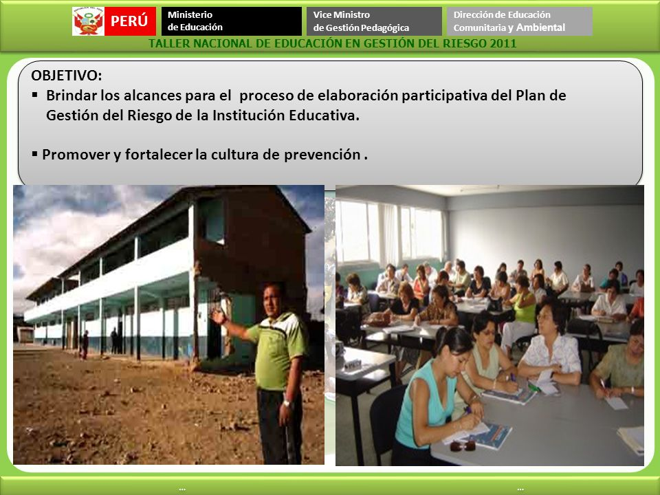 OBJETIVO: Brindar los alcances para el proceso de elaboración participativa del Plan de. Gestión del Riesgo de la Institución Educativa.