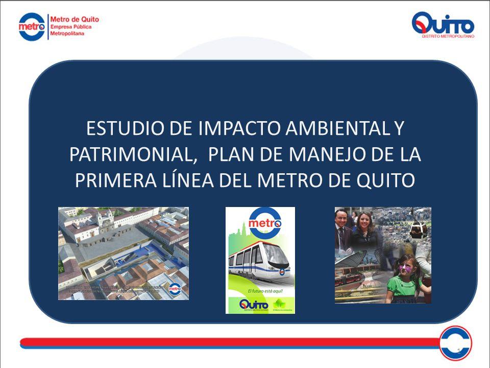 ESTUDIO DE IMPACTO AMBIENTAL Y PATRIMONIAL, PLAN DE MANEJO DE LA PRIMERA LÍNEA DEL METRO DE QUITO
