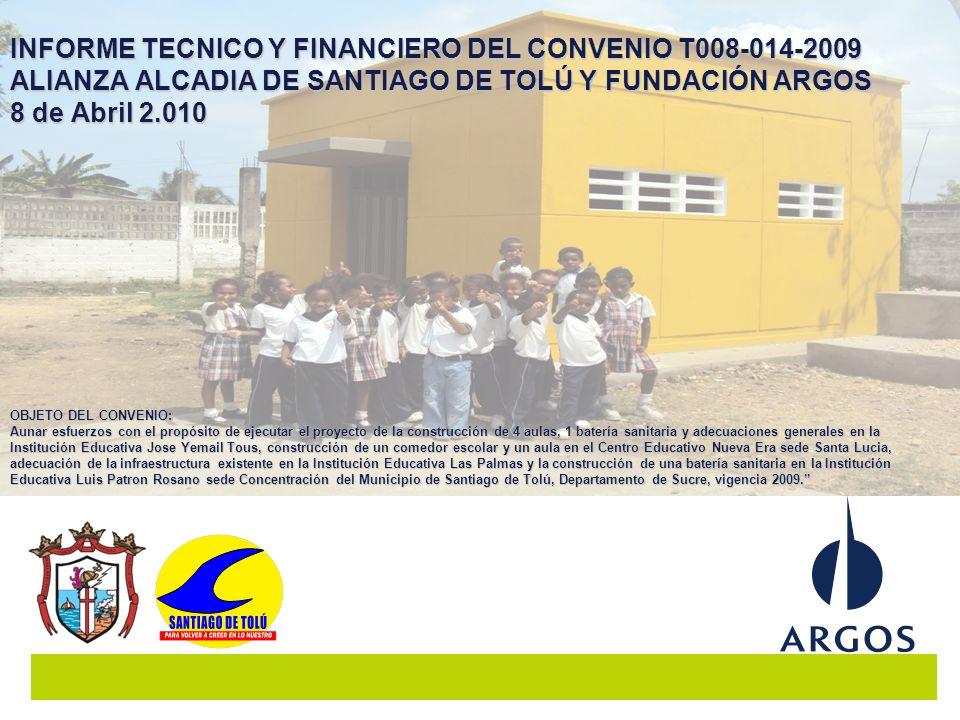 INFORME TECNICO Y FINANCIERO DEL CONVENIO T008-014-2009 ALIANZA ALCADIA DE SANTIAGO DE TOLÚ Y FUNDACIÓN ARGOS 8 de Abril 2.010