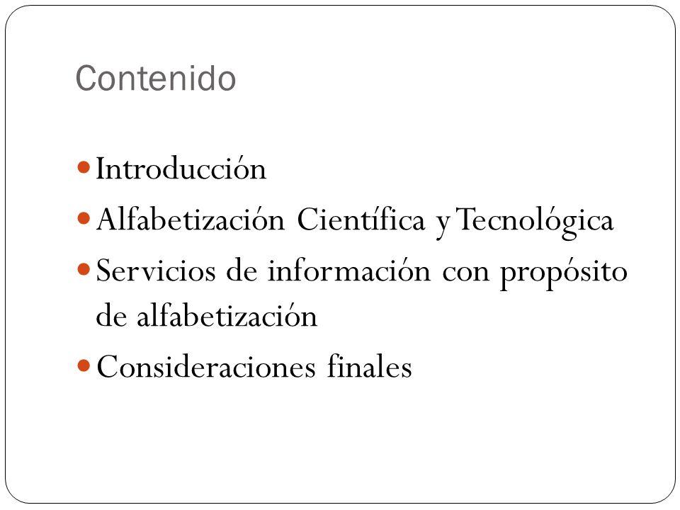 Contenido Introducción. Alfabetización Científica y Tecnológica. Servicios de información con propósito de alfabetización.
