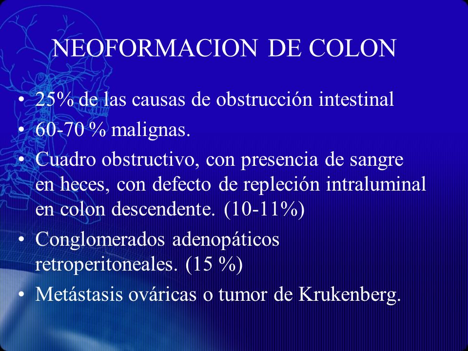 NEOFORMACION DE COLON 25% de las causas de obstrucción intestinal