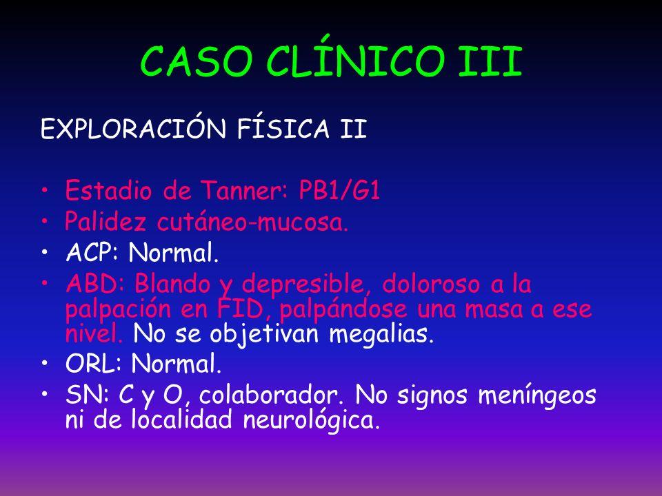 CASO CLÍNICO III EXPLORACIÓN FÍSICA II Estadio de Tanner: PB1/G1