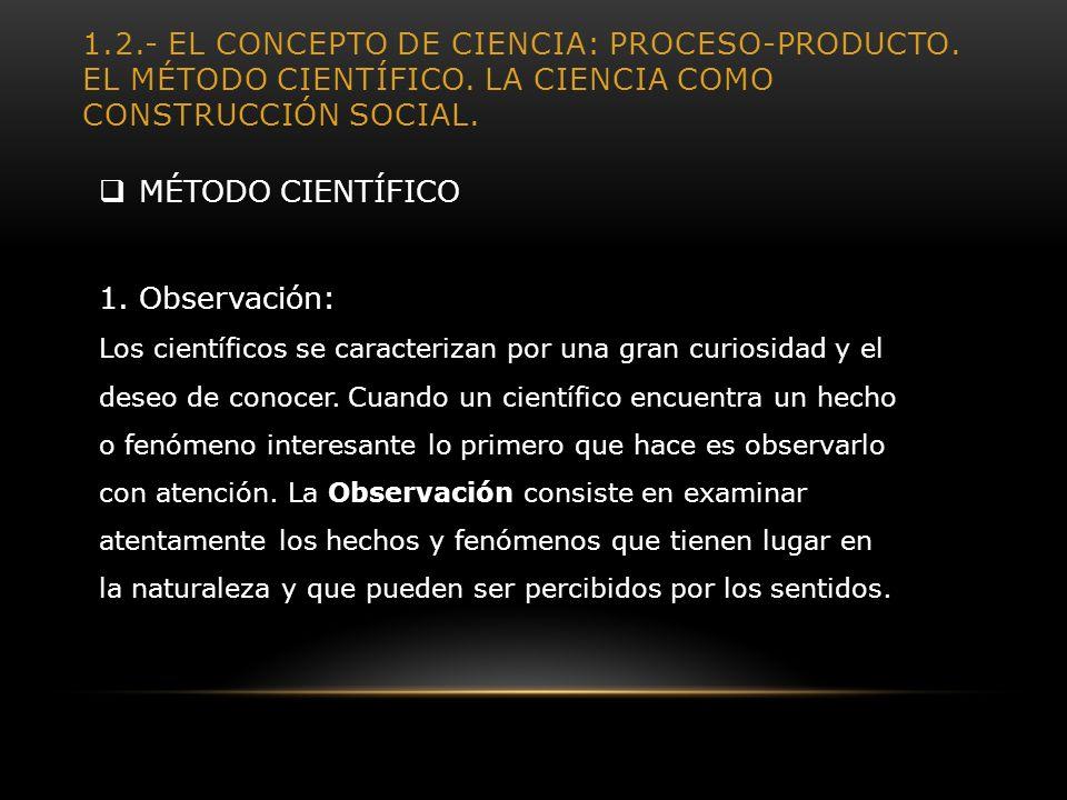 1. 2. - El concepto de ciencia: proceso-producto. El método científico