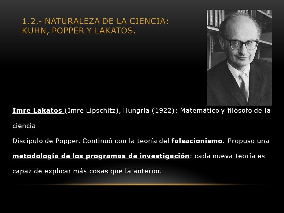1.2.- Naturaleza de la Ciencia: Kuhn, Popper y Lakatos.