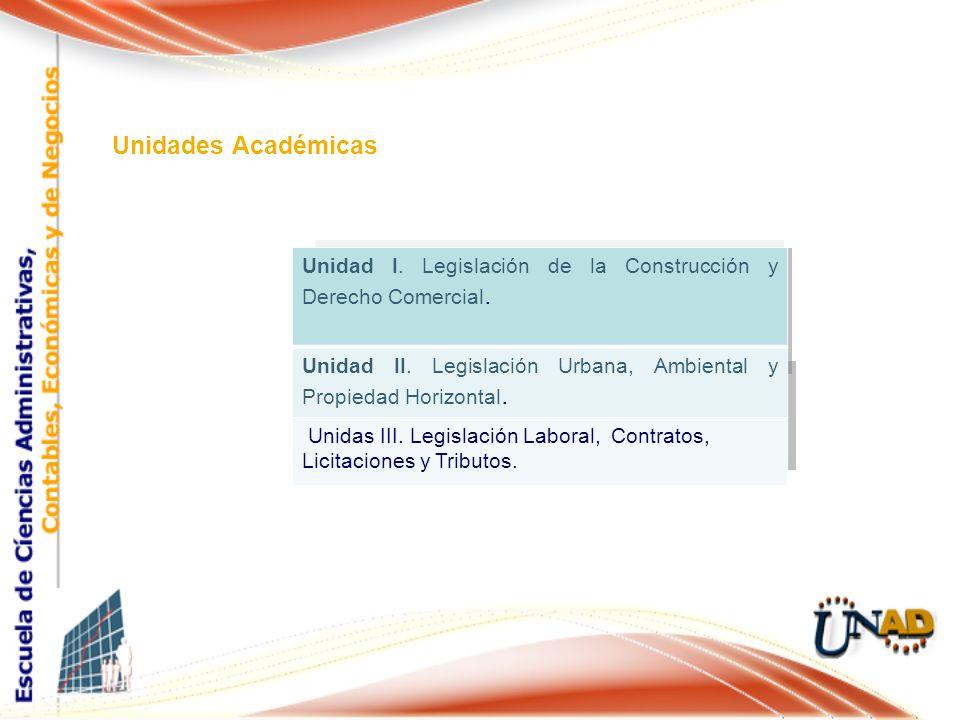 Unidades Académicas Unidad I. Legislación de la Construcción y Derecho Comercial. Unidad II. Legislación Urbana, Ambiental y Propiedad Horizontal.