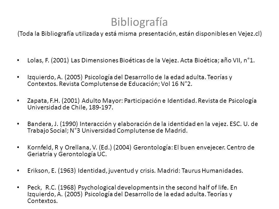 Bibliografía (Toda la Bibliografía utilizada y está misma presentación, están disponibles en Vejez.cl)