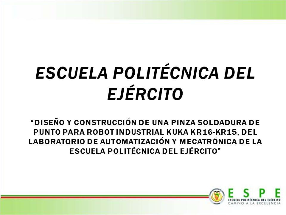 escuela politécnica del ejército DISEÑO Y CONSTRUCCIÓN DE UNA PINZA SOLDADURA DE PUNTO PARA ROBOT INDUSTRIAL KUKA KR16-KR15, DEL LABORATORIO DE AUTOMATIZACIÓN Y MECATRÓNICA DE LA ESCUELA POLITÉCNICA DEL EJÉRCITO