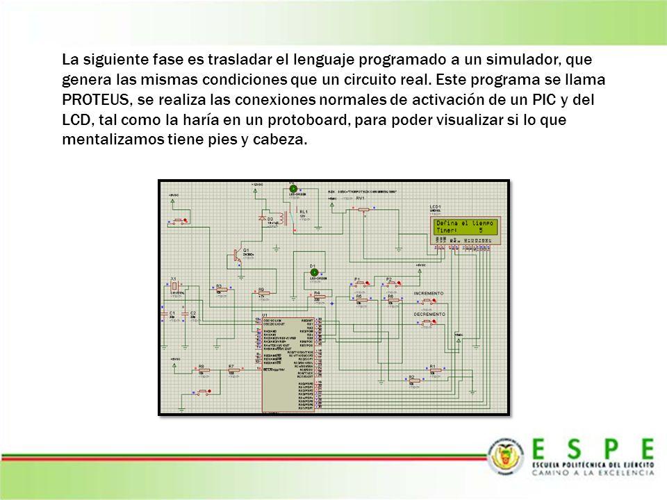 La siguiente fase es trasladar el lenguaje programado a un simulador, que genera las mismas condiciones que un circuito real.