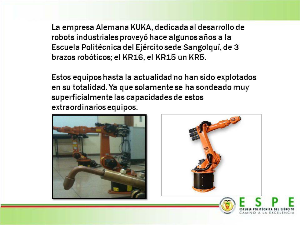 La empresa Alemana KUKA, dedicada al desarrollo de robots industriales proveyó hace algunos años a la Escuela Politécnica del Ejército sede Sangolquí, de 3 brazos robóticos; el KR16, el KR15 un KR5.