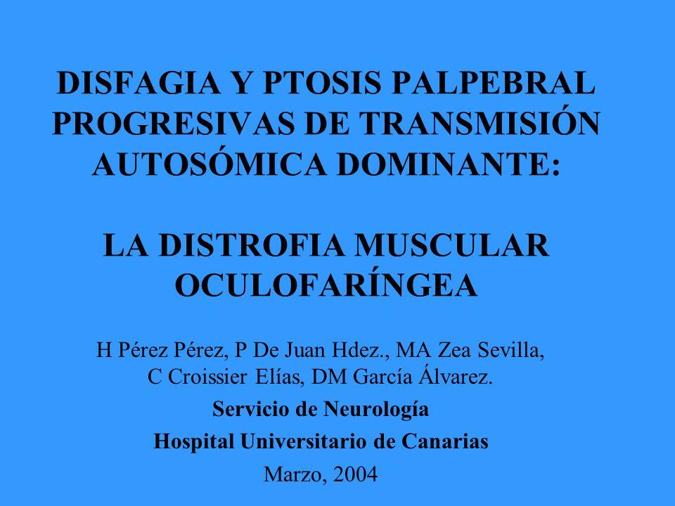 DISFAGIA Y PTOSIS PALPEBRAL PROGRESIVAS DE TRANSMISIÓN AUTOSÓMICA DOMINANTE: LA DISTROFIA MUSCULAR OCULOFARÍNGEA