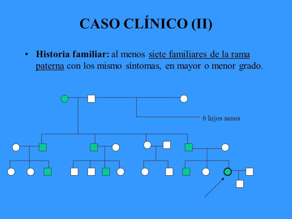 CASO CLÍNICO (II) Historia familiar: al menos siete familiares de la rama paterna con los mismo síntomas, en mayor o menor grado.