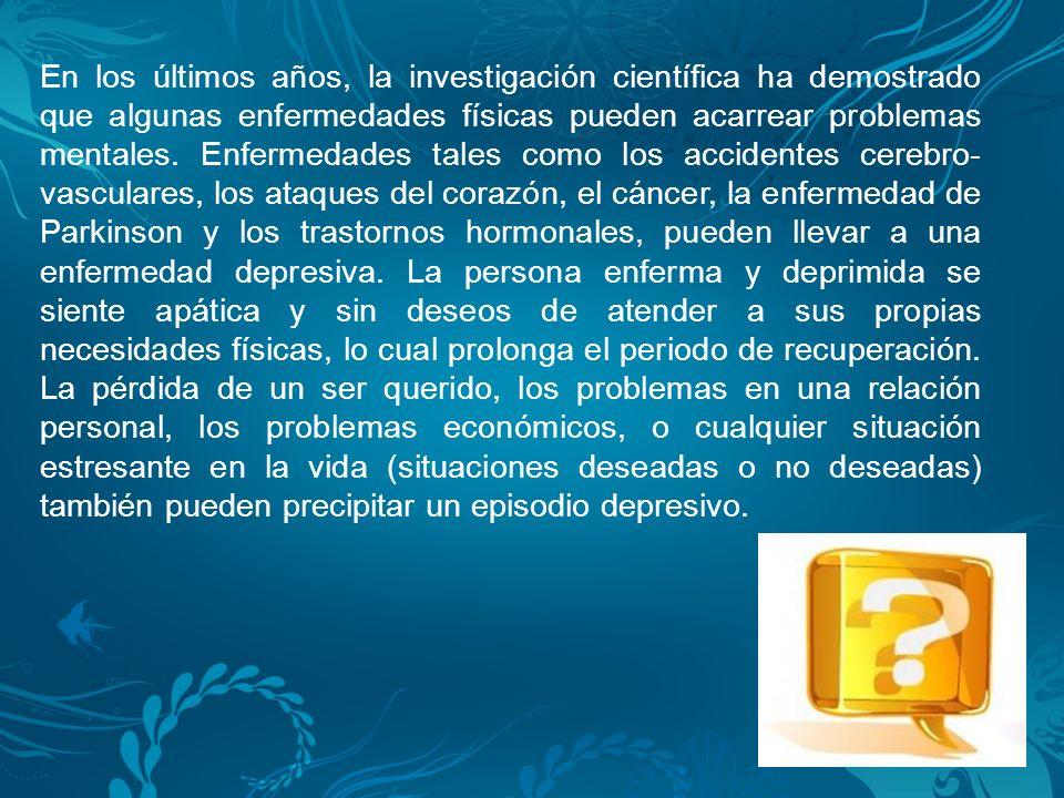 En los últimos años, la investigación científica ha demostrado que algunas enfermedades físicas pueden acarrear problemas mentales.