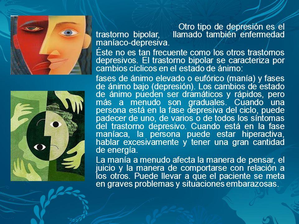 Otro tipo de depresión es el trastorno bipolar, llamado también enfermedad maníaco-depresiva.