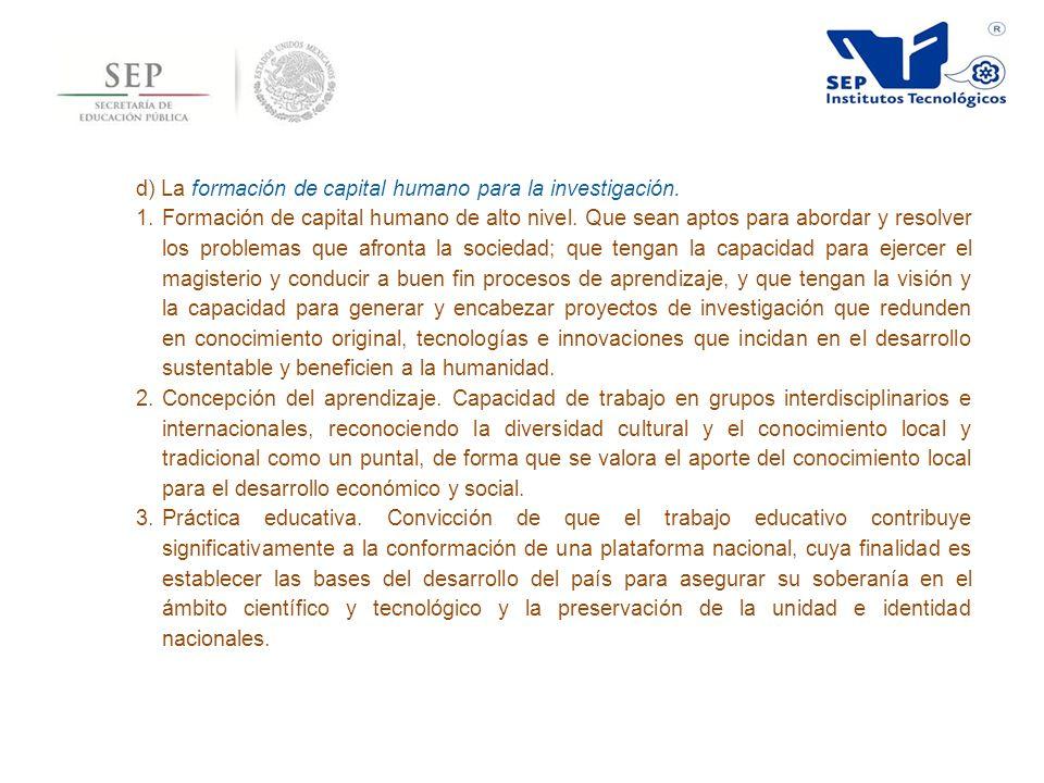 d) La formación de capital humano para la investigación.