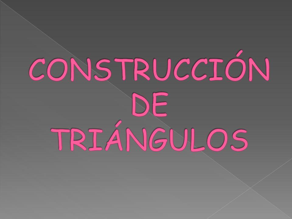 CONSTRUCCIÓN DE TRIÁNGULOS
