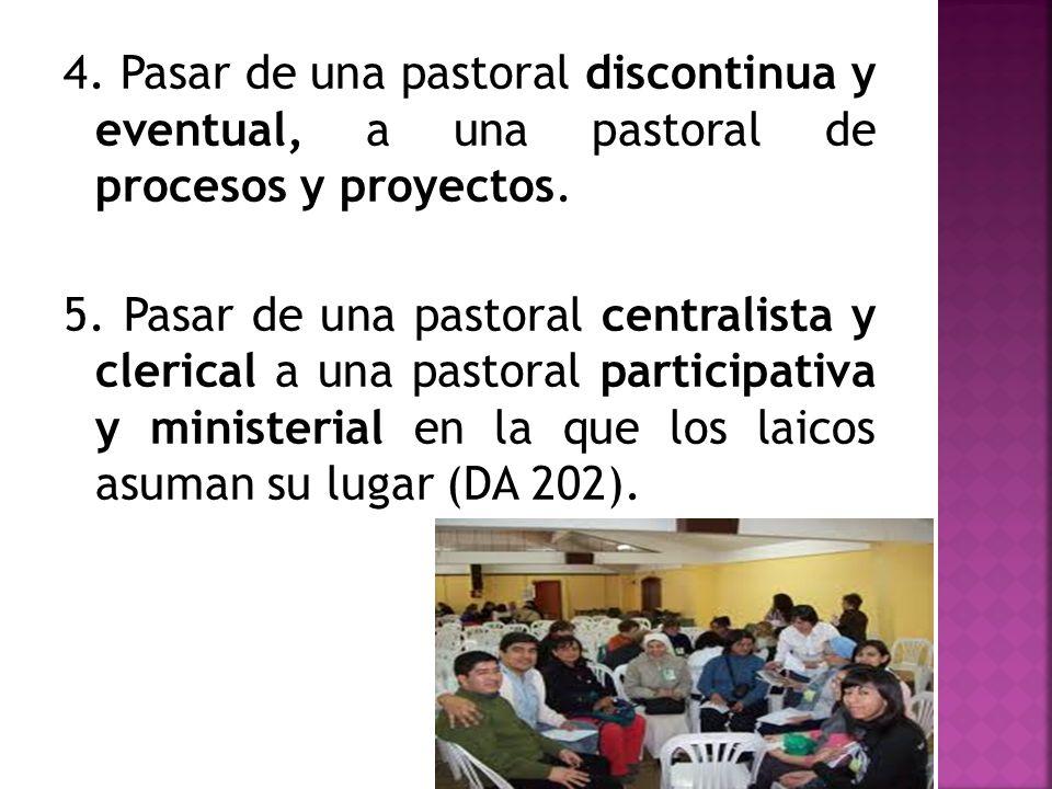 4. Pasar de una pastoral discontinua y eventual, a una pastoral de procesos y proyectos.