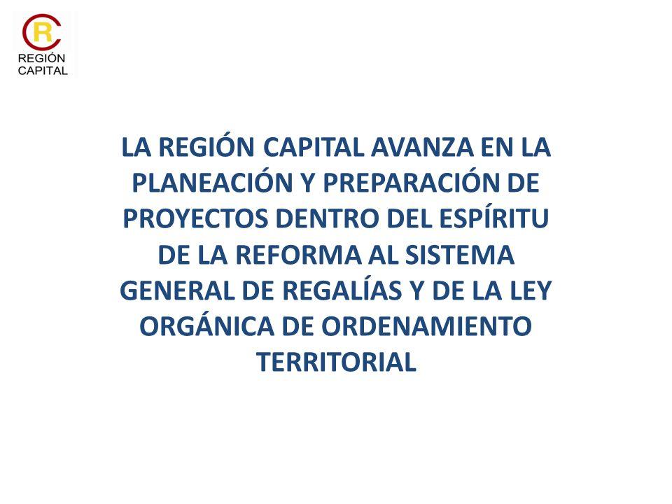LA REGIÓN CAPITAL AVANZA EN LA PLANEACIÓN Y PREPARACIÓN DE PROYECTOS DENTRO DEL ESPÍRITU DE LA REFORMA AL SISTEMA GENERAL DE REGALÍAS Y DE LA LEY ORGÁNICA DE ORDENAMIENTO TERRITORIAL