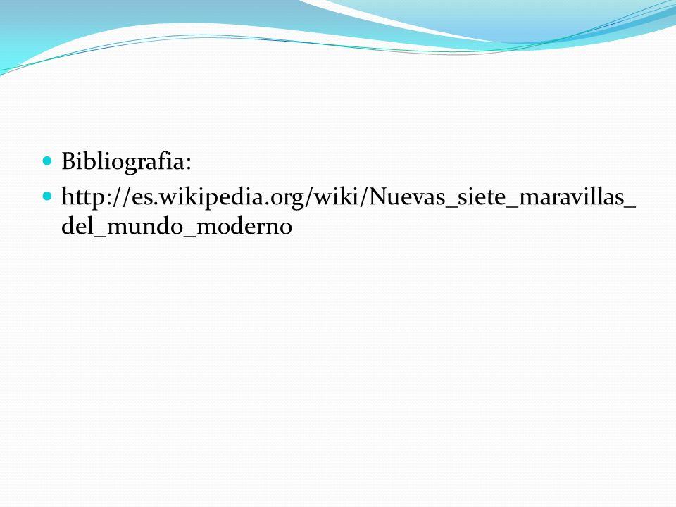 Bibliografia: http://es.wikipedia.org/wiki/Nuevas_siete_maravillas_del_mundo_moderno