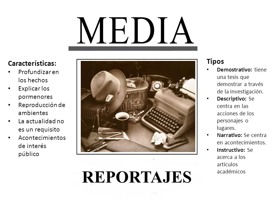 REPORTAJES Tipos Características: Profundizar en los hechos