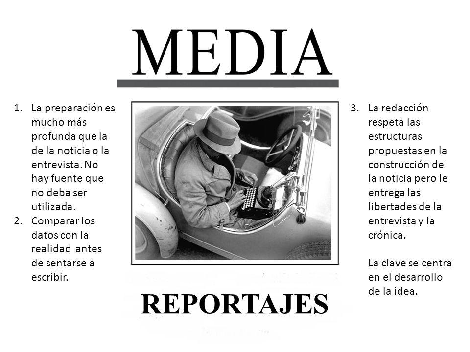 La preparación es mucho más profunda que la de la noticia o la entrevista. No hay fuente que no deba ser utilizada.