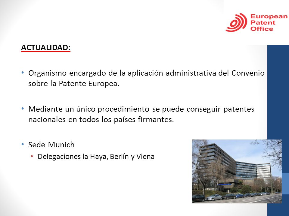 ACTUALIDAD: Organismo encargado de la aplicación administrativa del Convenio sobre la Patente Europea.